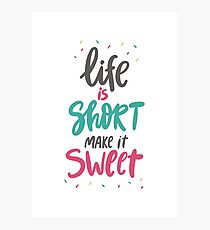 life is short make it sweet Photographic Print