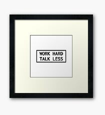 Work Hard Talk Less Framed Print
