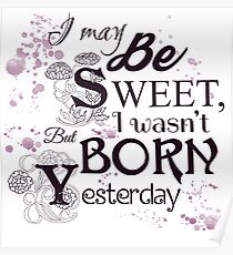 I May Be Sweet, But I Wasn't Born Yesterday Poster