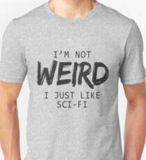 I'm Not Weird Just Like Sci-Fi T-Shirts & Hoodies T-Shirt