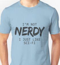 I'm Not Nerdy I Just Like Sci-Fi T-Shirts & Hoodies T-Shirt