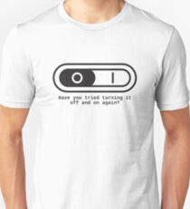 Have you tried to switch it off and on again? T-Shirt