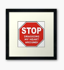 Stop Dragging My Heart Around! Framed Print