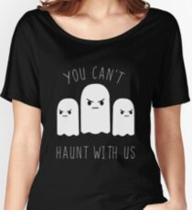 You can't haunt with us Women's Relaxed Fit T-Shirt
