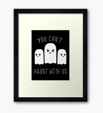 You can't haunt with us Framed Print