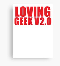 LOVING GEEK V2.0 Canvas Print