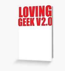 LOVING GEEK V2.0 Greeting Card