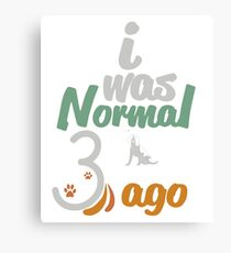 Beagle - i was Normal 3 dogs ago  Canvas Print