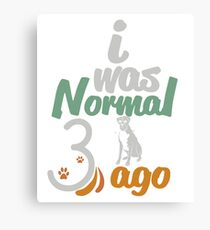 Boxer - i was Normal 3 dogs ago  Canvas Print