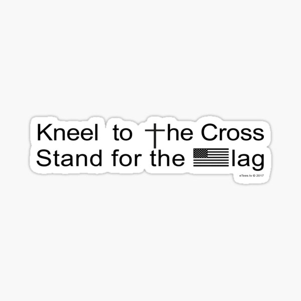 Kneel to the Cross, Stand for the Flag Sticker