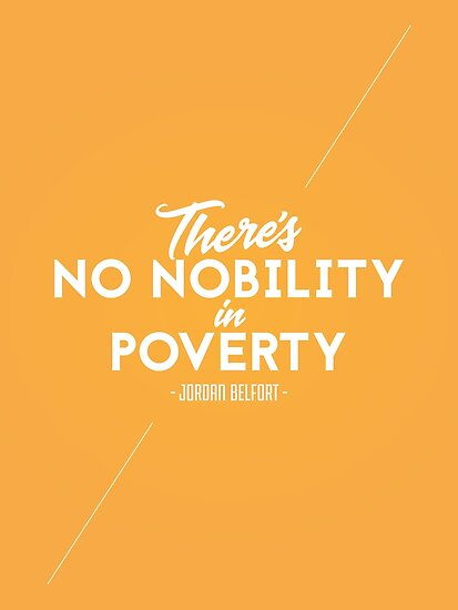 Theres No Nobility In Poverty Wolf Of Wall Street Jordan Belfort Quote Poster By Mongolife