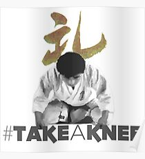 # Take A Knee, #TakeAKnee, Rei, Kneeling, Martial Arts Bow, Respect Poster