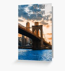 New York is Always a Good Idea  Greeting Card