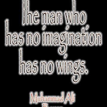 Ali, Boxer, Muhammad Ali, Cassious Clay, The man who has no imagination has no wings. BLACK by TOMSREDBUBBLE