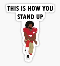 This Is How You Stand Up - Colin Kaepernick Sticker