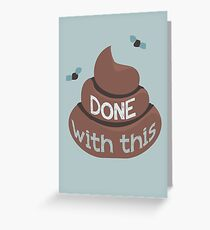 Done With This - Poo Version Greeting Card