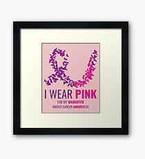 I Wear Pink For My Daughter Breast Cancer Awareness  Framed Print