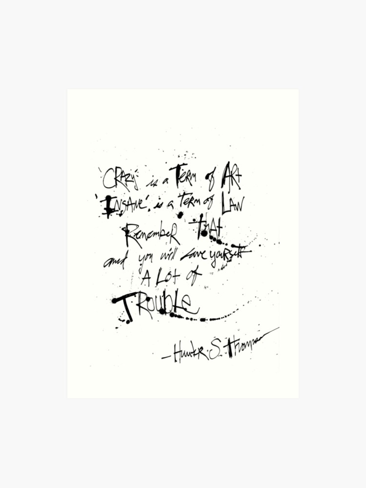 Hunter S. Thompson: Crazy is a Term of Art QUOTE | Art Print