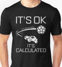 "Rocket league- ""It's ok , it's calculated"" T-Shirt"