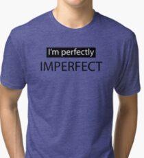 I'm perfectly IMPERFECT  Tri-blend T-Shirt