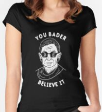 You Bader Believe It Women's Fitted Scoop T-Shirt