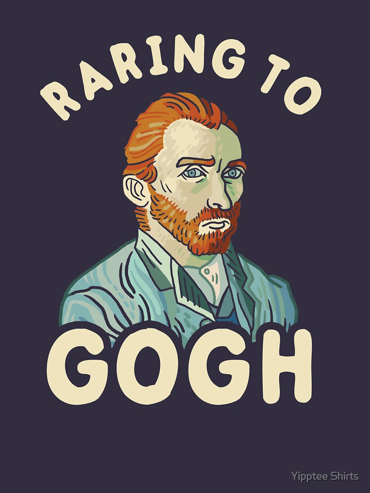 Raring To Gogh by dumbshirts
