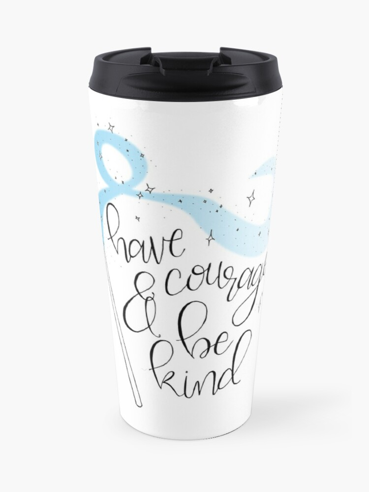 Have Courage and Be Kind - Hand Lettered Disney Cinderella Quote | Travel  Mug