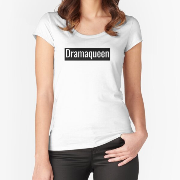 Dramaqueen Fitted Scoop T-Shirt