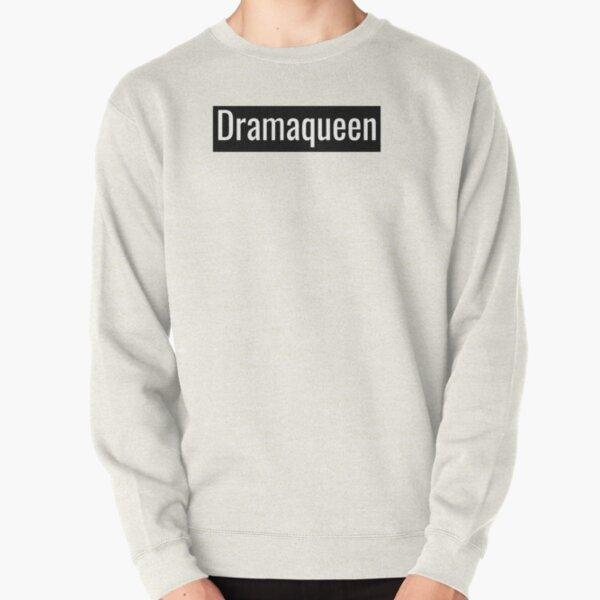 Dramaqueen Pullover Sweatshirt