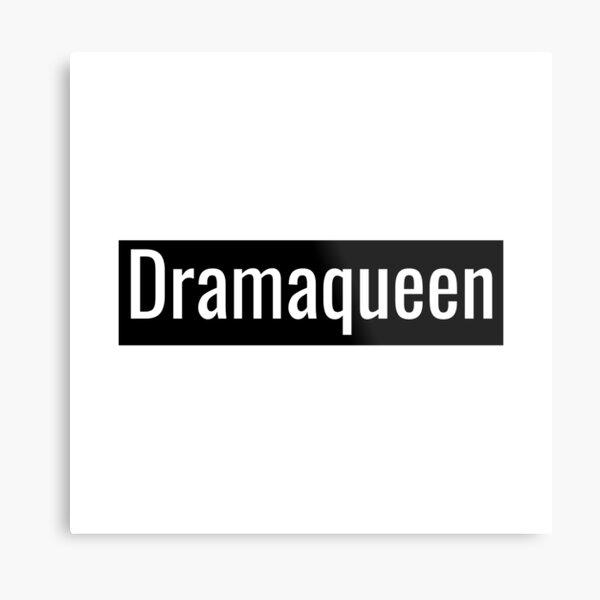 Dramaqueen Metal Print