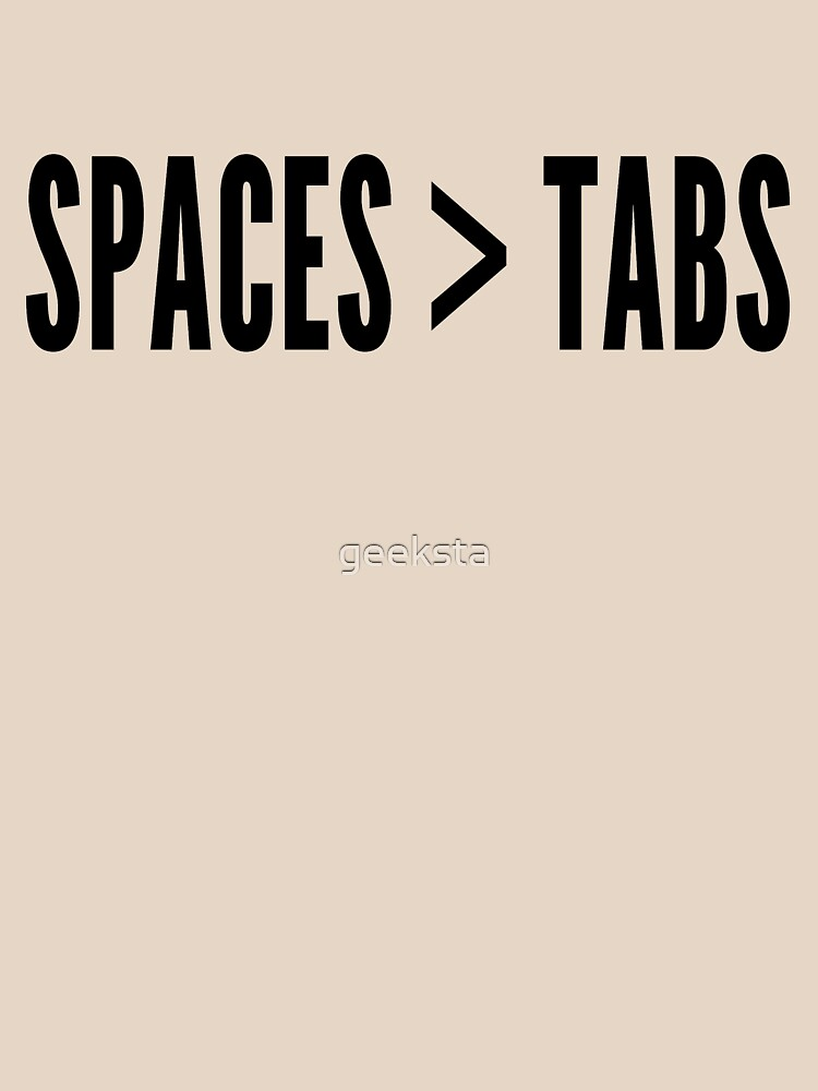 Spaces Greater Than Tabs - Programmer Flame War Design Black by geeksta