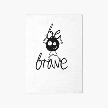 Be Brave - inner voice collection Art Board Print