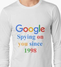 Google - Spying on you since 1998 T-Shirt