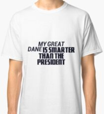 Great Dane Smarter Than President Dog Lover Shirts Classic T-Shirt