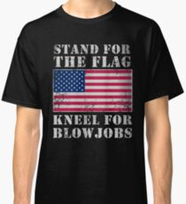 Stand For The Flag Kneel For Blowjobs Classic T-Shirt