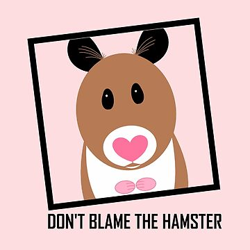 DON'T BLAME THE HAMSTER by jgevans