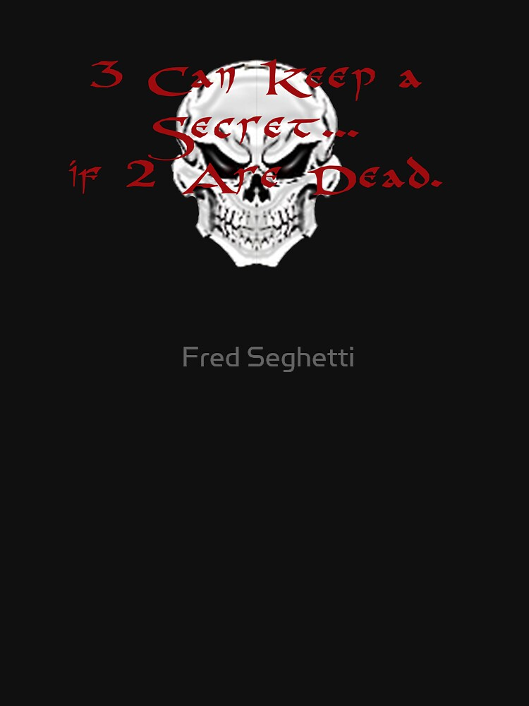 3 Can Keep a Secret If 2 Are Dead by fredseghetti