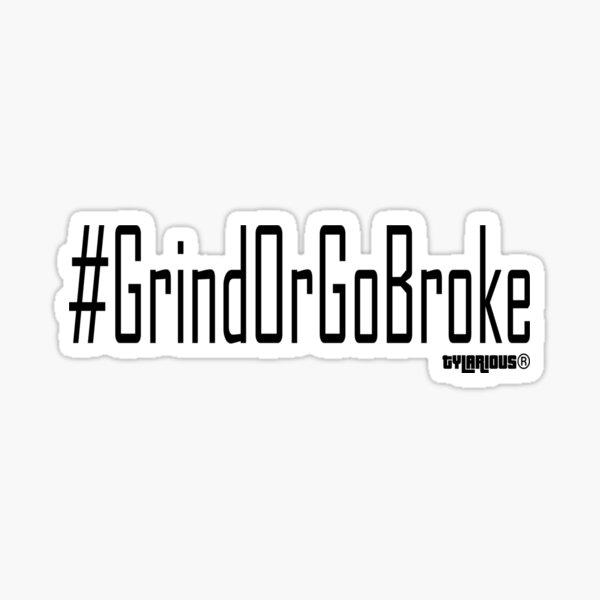 #GrindOrGoBroke Sticker