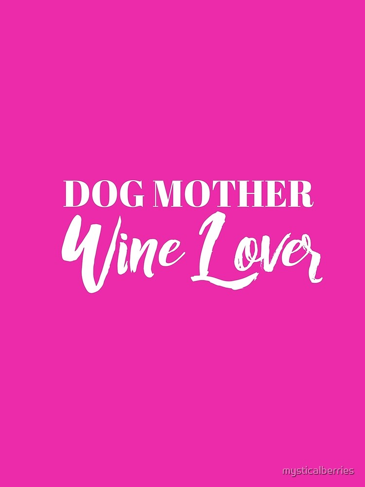 Dog Mother, Wine Lover by mysticalberries