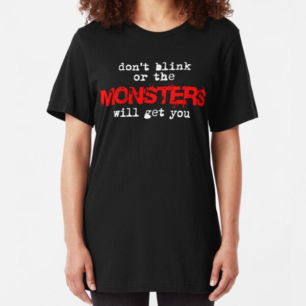 don't blink or the monsters will get you Slim Fit T-Shirt