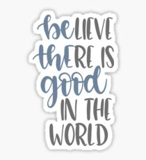 Believe There Is Good In The World Sticker