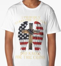 I PROUDLY STAND FOR THE FLAG KNEEL FOR THE CROSS AMERICAN VETERAN T SHIRTS Long T-Shirt