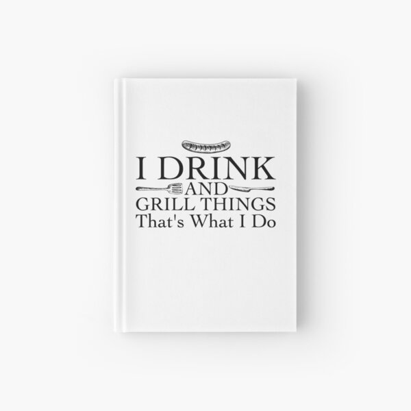 Bbq Barbecue Gift Funny I Drink And Grill Things  Hardcover Journal