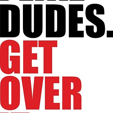 I LIKE DUDES. GET OVER IT. by TOOFUNNY
