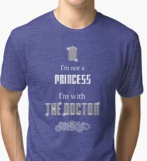 I'm Not A Princess, I'm With The Doctor Tri-blend T-Shirt