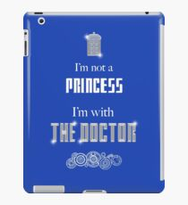 I'm Not A Princess, I'm With The Doctor iPad Case/Skin
