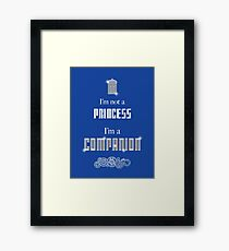 I'm Not A Princess, I'm A Companion Framed Print