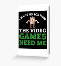 The Video Games Need Me Funny Cat Robot  Greeting Card