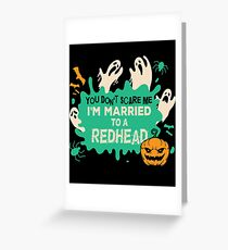 You Don't Scare Me I Married A Redhead Halloween Costume Greeting Card