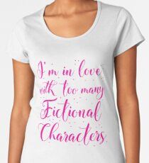 I'm in love with too many fictional characters (in pink) Women's Premium T-Shirt